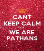 CANT KEEP CALM COZ  WE ARE PATHANS - Personalised Poster A4 size