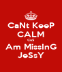 CaNt KeeP CALM CuS Am MissInG JeSsY - Personalised Poster A4 size