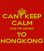 CANT KEEP CALM CUZ I'M GOING TO HONGKONG - Personalised Poster A4 size