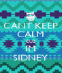 CANT KEEP CALM CUZ IM SIDNEY - Personalised Poster A4 size