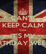CAN'T  KEEP CALM CUZ IT'S MY BIRTHDAY WEEK... - Personalised Poster A4 size