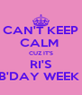 CAN'T KEEP CALM  CUZ IT'S RI'S B'DAY WEEK  - Personalised Poster A4 size
