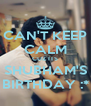 CAN'T KEEP CALM CUZ ITS SHUBHAM'S BIRTHDAY :* - Personalised Poster A4 size