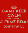 CANT KEEP CALM CUZ ITZ MAH  BEST FRNZ BDAYY  tomrrw ♥♥ - Personalised Poster A4 size
