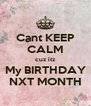 Cant KEEP CALM cuz itz My BIRTHDAY NXT MONTH - Personalised Poster A4 size