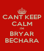 CANT KEEP CALM I'M BRYAR BECHARA - Personalised Poster A4 size