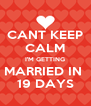 CANT KEEP CALM I'M GETTING MARRIED IN  19 DAYS - Personalised Poster A4 size