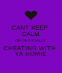 CANT KEEP  CALM I'M OFFICIALLY  CHEATING WITH  YA HOMIE - Personalised Poster A4 size