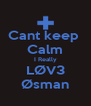 Cant keep  Calm I Really LØV3 Øsman - Personalised Poster A4 size
