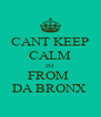 CANT KEEP CALM IM FROM  DA BRONX  - Personalised Poster A4 size