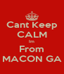 Cant Keep CALM Im From MACON GA - Personalised Poster A4 size