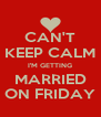 CAN'T KEEP CALM I'M GETTING MARRIED ON FRIDAY - Personalised Poster A4 size