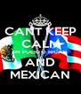CANT KEEP CALM IM PUERTO RICAN AND MEXICAN - Personalised Poster A4 size