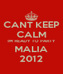 CANT KEEP CALM IM READY TO PARTY MALIA 2012 - Personalised Poster A4 size