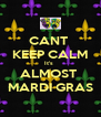 CANT  KEEP CALM It's  ALMOST  MARDI GRAS - Personalised Poster A4 size