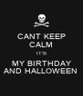CANT KEEP CALM IT'S MY BIRTHDAY AND HALLOWEEN - Personalised Poster A4 size