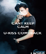 CANT KEEP CALM IT'S  U-KISS COMEBACK  - Personalised Poster A4 size