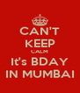 CAN'T KEEP CALM It's BDAY IN MUMBAI - Personalised Poster A4 size