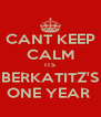 CANT KEEP CALM ITS BERKATITZ'S ONE YEAR  - Personalised Poster A4 size