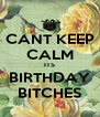 CANT KEEP CALM ITS BIRTHDAY BITCHES - Personalised Poster A4 size