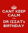 CANT KEEP CALM ITS DR IZZAT's BIRTHDAY - Personalised Poster A4 size