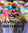 CANT KEEP CALM ITS JAVINDER'S BIRTHDAY - Personalised Poster A4 size