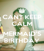 CANT KEEP CALM ITS MERMAID'S BIRTHDAY - Personalised Poster A4 size