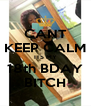 CANT KEEP CALM ITS MY 18th BDAY BITCH - Personalised Poster A4 size