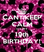 CANT KEEP CALM ITS MY 19th BIRTHDAY! - Personalised Poster A4 size