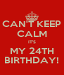 CAN'T KEEP CALM IT'S MY 24TH BIRTHDAY! - Personalised Poster A4 size