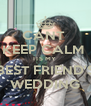 CANT  KEEP CALM  ITS MY  BEST FRIEND'S WEDDING - Personalised Poster A4 size