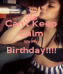 Can't Keep Calm It's My Birthday!!!!  - Personalised Poster A4 size