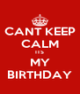 CANT KEEP CALM ITS MY BIRTHDAY - Personalised Poster A4 size