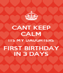 CANT KEEP CALM ITS MY DAUGHTERS FIRST BIRTHDAY IN 3 DAYS - Personalised Poster A4 size