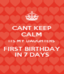 CANT KEEP CALM ITS MY DAUGHTERS FIRST BIRTHDAY IN 7 DAYS - Personalised Poster A4 size