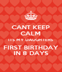 CANT KEEP CALM ITS MY DAUGHTERS FIRST BIRTHDAY IN 8 DAYS - Personalised Poster A4 size