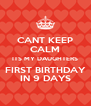 CANT KEEP CALM ITS MY DAUGHTERS FIRST BIRTHDAY IN 9 DAYS - Personalised Poster A4 size