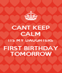 CANT KEEP CALM ITS MY DAUGHTERS FIRST BIRTHDAY TOMORROW - Personalised Poster A4 size