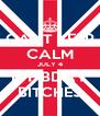 CANT KEEP CALM JULY 4 MY BDAY BITCHES - Personalised Poster A4 size