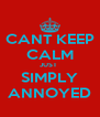 CANT KEEP CALM JUST  SIMPLY ANNOYED - Personalised Poster A4 size