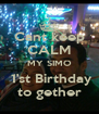 Cant keep CALM MY SIMO  1'st Birthday to gether - Personalised Poster A4 size