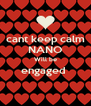 cant keep calm NANO Will be engaged   - Personalised Poster A4 size