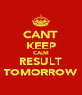 CANT KEEP CALM RESULT TOMORROW - Personalised Poster A4 size