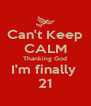 Can't Keep CALM Thanking God I'm finally  21 - Personalised Poster A4 size
