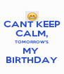 CANT KEEP CALM, TOMORROW'S MY  BIRTHDAY - Personalised Poster A4 size