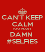 CAN'T KEEP CALM TOO MANY  DAMN  #SELFIES - Personalised Poster A4 size