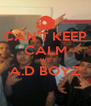 CAN'T KEEP CALM WE A.D BOYZ   - Personalised Poster A4 size