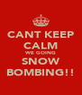 CANT KEEP CALM WE GOING SNOW BOMBING!! - Personalised Poster A4 size