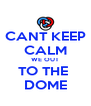 CANT KEEP CALM WE OUT TO THE  DOME - Personalised Poster A4 size