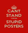 CANT STAND THESE STUPID POSTERS - Personalised Poster A4 size